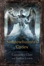 The Shadowhunter S Codex: Being A Record Of The Ways And Laws Of The Nephilim, The Chosen Of The Angel Raziel