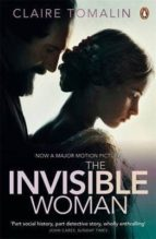 The Invisible Woman: The Story Of Nelly Ternan And Charles Dicken S